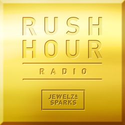 Jewelz & Sparks - Rush Hour Radio #100