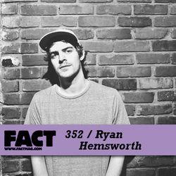 FACT mix 352 - Ryan Hemsworth