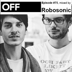OFF Recordings Podcast Episode #75, mixed by Robosonic