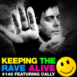 Keeping The Rave Alive Episode 146 featuring Cally