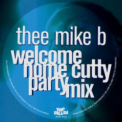 Thee Mike B - Welcome Home Cutty Party Mix