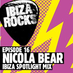 Episode 16: Nicola Bear - Ibiza Spotlight Mix
