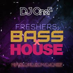 @DJOneF Freshers: Bass x House
