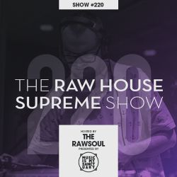 The RAWHOUSE SUPREME – Show #220 - Detroit House Special pt. 2 (Hosted by The RawSoul)