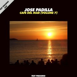 Test Pressing 009 / Jose Padilla / Cafe Del Mar Volume 7