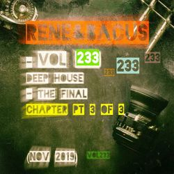Rene&Bacus - Volume 233 DEEP HOUSE THE FINAL CHAPTER PT 3 OF 3 (NOV 2019)