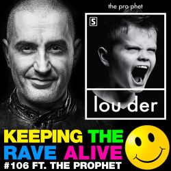 Keeping The Rave Alive Episode 106 featuring The Prophet