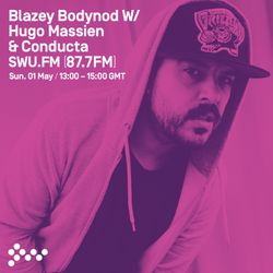 SWU FM - Blazey Bodynod w/ Conducta & Hugo Massien - May 01