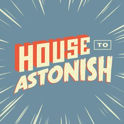 House to Astonish Episode 153 - You Can Use A Tea Cosy As A Hat
