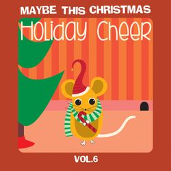 Maybe This Christmas Vol 6: Holiday Cheer