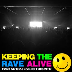 Keeping The Rave Alive Episode 269 : Kutski Live From Toronto
