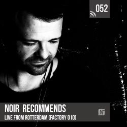 Noir Recommends 052 // Live from Rotterdam