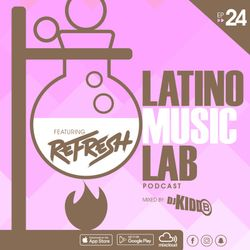 Latino Music Lab EP. 24 ((Ft. DJ Refresh))