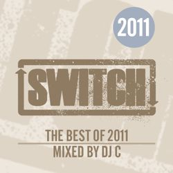 Switch | The Best Of 2011 | DJ C's Mix