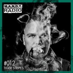 M.A.N.D.Y. Radio #012 - Tiger Stripes