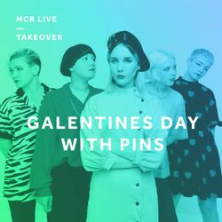 Galentines Day Special w/ Pins - Wednesday 14th February 2018 - MCR Live Residents