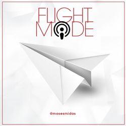 Ep121 Flight Mode @MosesMidas - Next Flight Mode Live - Sat 23rd Feb!