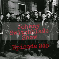 The Johnny Switchblade Show #249