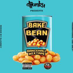 DJJUNKY PRESENTS - BAKE BEAN DANCEHALL MIXTAPE 2018