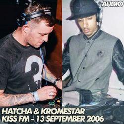 Hatcha & Kromestar - Kiss FM - 13/09/2006