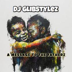 DJ GlibStylez - A Message To The Fatherz (Hip Hop Mix CLEAN)