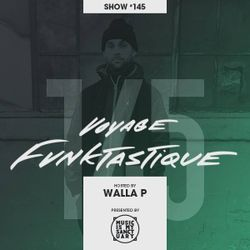 VOYAGE FUNKTASTIQUE - Show #145 (Hosted by Walla P w/ KenLo Craqnuques)