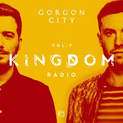 Gorgon City KINGDOM Radio 007