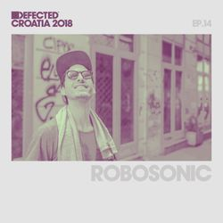 Defected Croatia Sessions – Robosonic Ep.14