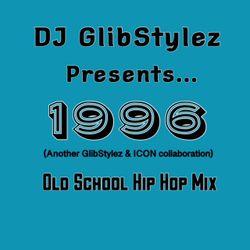 DJ GlibStylez Presents 1996 (Old School Hip Hop Mix)
