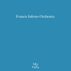 Mix 484 / Francis Inferno Orchestra
