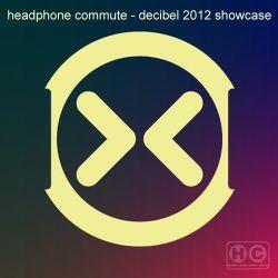 HC - Decibel 2012 Showcase