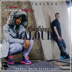 Ili Sanchea Thinking Aloud EP - Produced By Jurrell Wood Mixed By Figa DJ