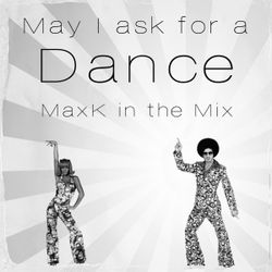 May I Ask for A Dance - MaxK in the Mix