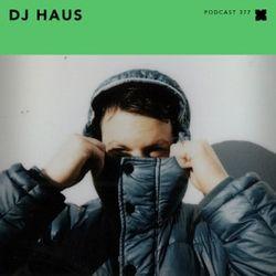 Podcast 377: DJ Haus