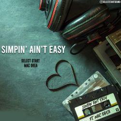 Select Start x Mac Drea - Simpin' Ain't Easy