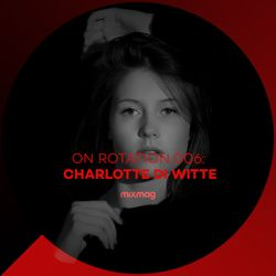 On Rotation: Episode 006 with Charlotte de Witte