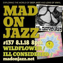 MADONJAZZ #137 w/ Wildflower & ILL Considered