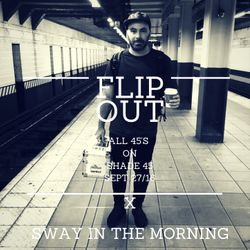 Flipout X Sway In The Morning - All 45s