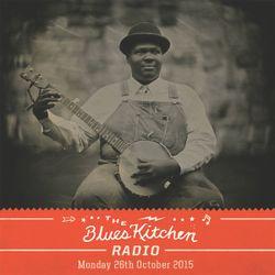 THE BLUES KITCHEN RADIO: 26 OCTOBER 2015