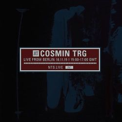 Cosmin TRG Live from Berlin on NTS Radio 18.11.15