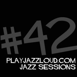 playjazzloud jazz sessions #42