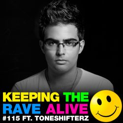 Keeping The Rave Alive Episode 115 featuring Toneshifterz