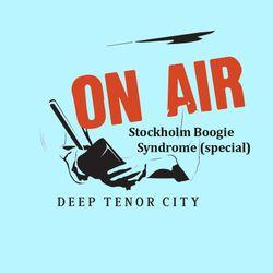 Deep Tenor City Radio Show, Stockholm Boogie Syndrome edition