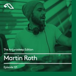 The Anjunadeep Edition 121 With Martin Roth