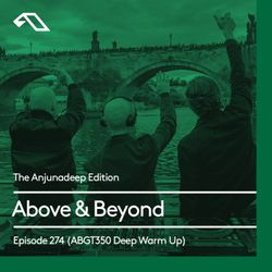 The Anjunadeep Edition 274 with Above & Beyond: Group Therapy 350 Deep Warm Up Set