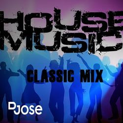 House Music Classic Mix by DJose