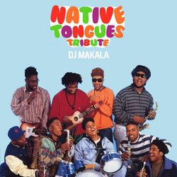 "DJ Makala ""Hip Hop Native Tongues Tribute Mix"""
