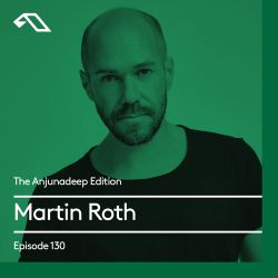 The Anjunadeep Edition 130 With Martin Roth