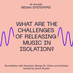 NEW SYSTEMS: The Challenges of Releasing Music in Isolation with Novelist, Manga St Hilare & Kadiata