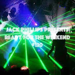 Jack Phillips Presents Ready for the Weekend #120